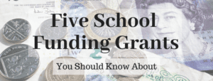 The five grants schools should be looking at