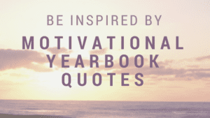 The very best motivational quotes for your yearbook from famous and prominent people
