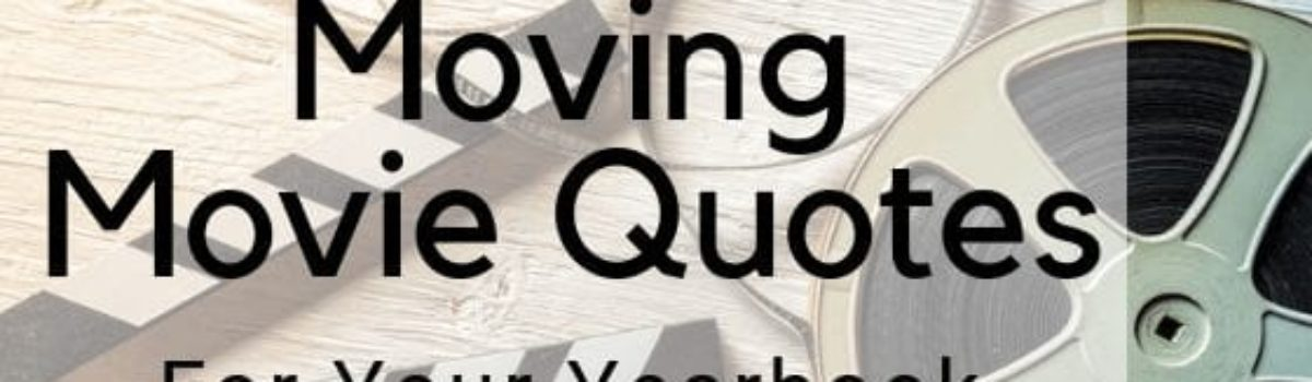 Moving Movie Quotesfor Your Yearbook